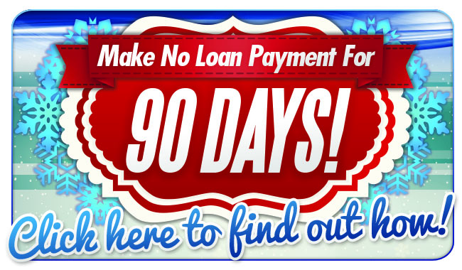 Monthly promotion - Make no loan payments for 90 days. Click to visit our news page to learn more.